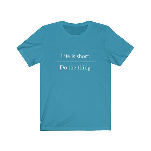 """""""Life is short. Do the thing."""" Unisex Tee"""