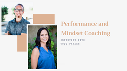 Performance and Mindset Coaching:  Interview with Todd Parker