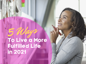 5 Ways to Live a More Fulfilled Life in 2021