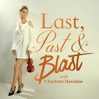 Last, Past & Blast is a sparkling series of classical music and chat from TV and radio host Charlotte Hawkins.