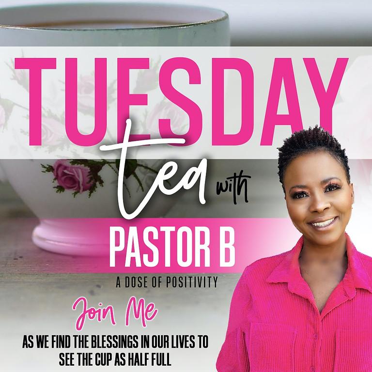Tuesday Tea With Pastor B