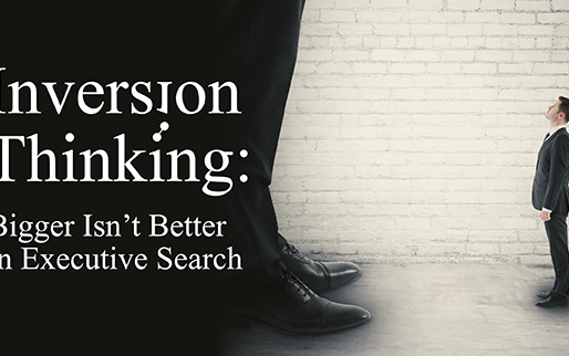 Inversion Thinking: Bigger Isn't Better in Executive Search
