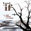 Ball Hanlon Schulz 'Land of If'
