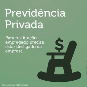Restituição de previdência privada depende de desligamento da empresa