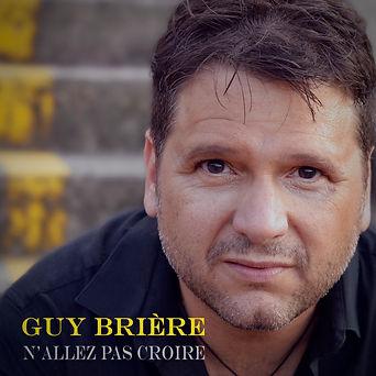 Guy Brière - N'allez pas croire - 3000x3