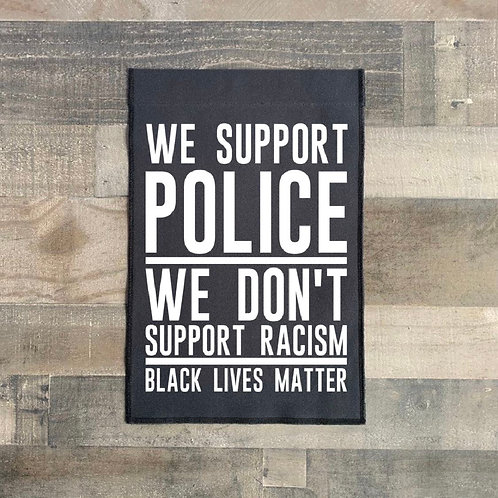 We Support Police - We don't Support Racism garden flag - stand not included