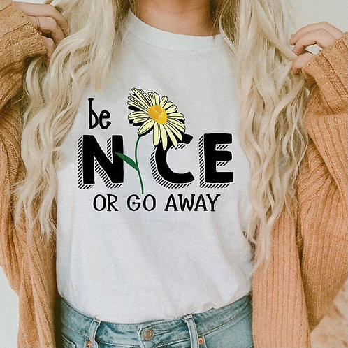 Be Nice Or Go Away - Sublimation