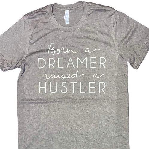 Born a Dreamer Raised a Hustler