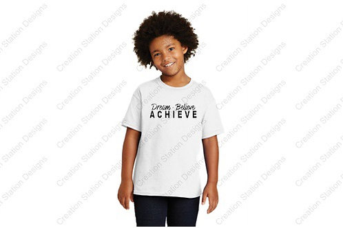 Dream, Believe, Achieve T-shirt - Youth & Adult  - Buy one, donate one!