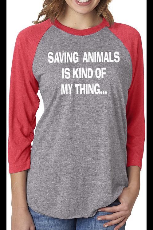 Saving animals is kind of my thing... - Unisex Raglan