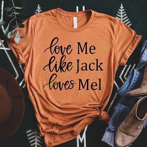 Love Me Like Jack Loves Mel - 2 color choices