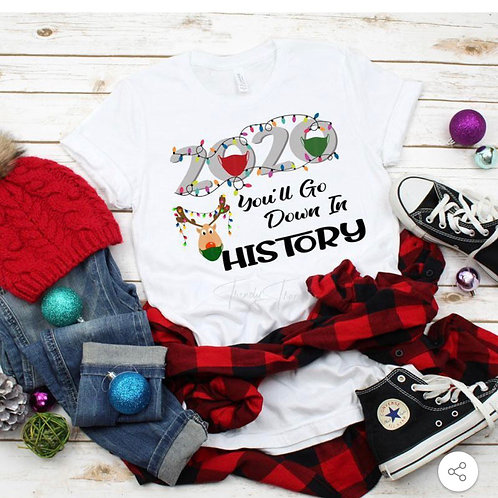 2020 You'll go down in History  - Screen Print or Sublimation