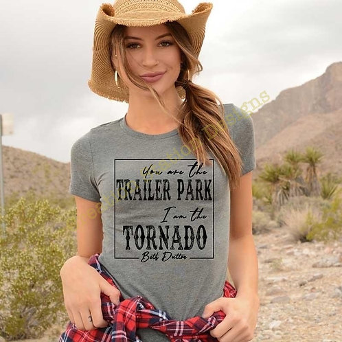 You Are The Trailer Park, I Am The Tornado T-shirt - Yellowstone