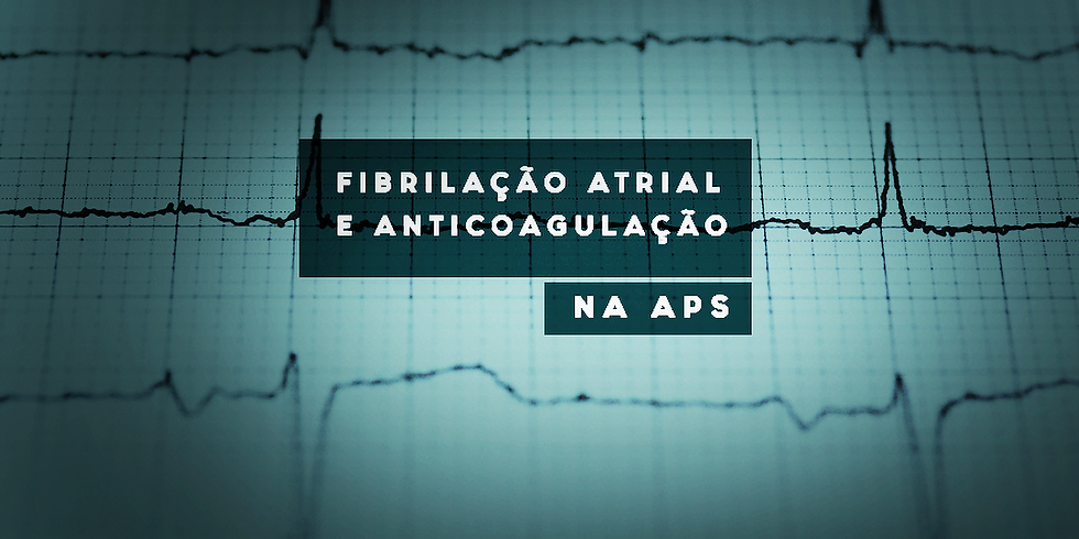 FIBRILAÇÃO ATRIAL E EAINTICOAGULAÇÃO NA APS