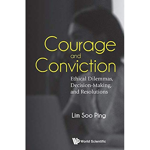 Courage and Conviction : Ethical Dilemmas, Decision-making, and Resolutions