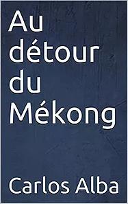 Au détour du Mékong, de Carlos Alba - Fiction réaliste