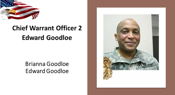 Chief Warrant Officer 2 (CW2) Edward Goodloe entered the U.S. Army-HHC in November 1994.  Goodloe attended Basic Combat Training at Fort Jackson, S.C. He worked as MOS: 915A – Unit Maintenance Technician. Goodloe also was stationed at Fort Benning, Ga.  He was commissioned as warrant officer at Fort Rucker in July 2005.  Goodloe served in the Community-Based Warrior in Transition Unit – Alabama. He attached to G4 (Transportation) and U.S. Army Space and Missile Defense Command/Army Forces Strategic Command in Huntsville. On Feb. 5, 2011, Goodloe was in active duty in Huntsville when he died of cancer at 42 years old.  Brianna age 17, and Edward age 14, are two of his children and two of our honored Gold Star Kids.