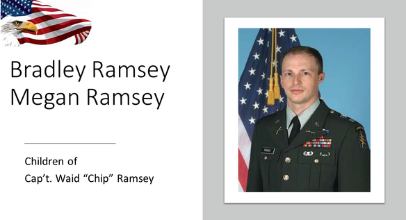 """Capt. Waid """"Chip"""" Ramsey, 41, of Red Bay, Alabama, died August 4, 2011 in Paktika Province, Afghanistan. Ramsey was assigned as the Commander of Headquarters and Headquarters Company, 20th Special Forces Group (Airborne). Ramsey assumed command of the HHC on 1 October 2005. Prior to that assignment, he was the Commander of the Headquarters and Headquarters Detachment, 1st Battalion, 20th Special Forces Group (Airborne).  Ramsey's Military Decorations include the Bronze Star Medal, the Good Conduct Medal, the Global War on Terrorism Service Medal, the US Army Parachutist Badge, the Air Assault Badge, the Army Reserve Components Achievement Medal, and the Faithful Service Medal for Alabama. Cap't Ramsey's son, Bradley age 16, and his daughter, Megan age 14, are our honored Gold Star Kids laptop recipients."""