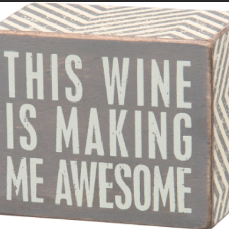 Wine is Making Me Awesome Gray Wood Box Sign
