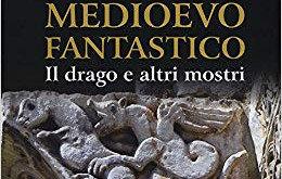 Il drago e altre creature fantastiche: le radici bibliche dell'immaginario medioevale