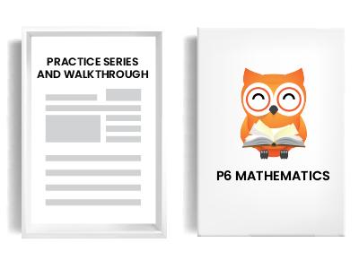 P6 Mathematics - Practice Series and Walkthrough