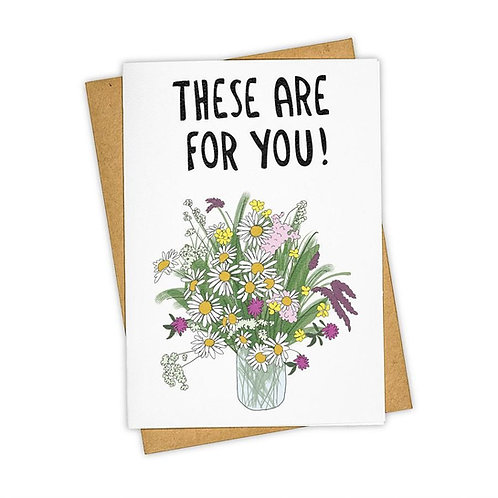 These are for you!