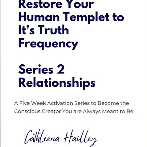 Restoring Your Human Templet to it's Truth Frequency Series 2 Relationships
