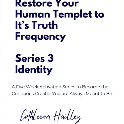 Restoring Your Human Templet to It's Truth Frequency Series 3 Identity