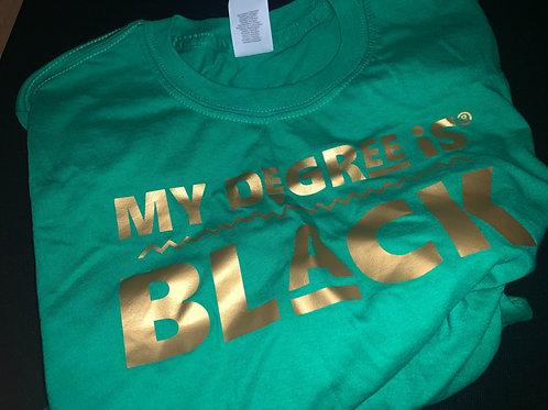 Unisex   My Degree is Black Shirt (Green w/ Mettalic Gold)