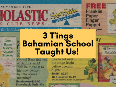 3 T'ings Bahamian School Taught Us!