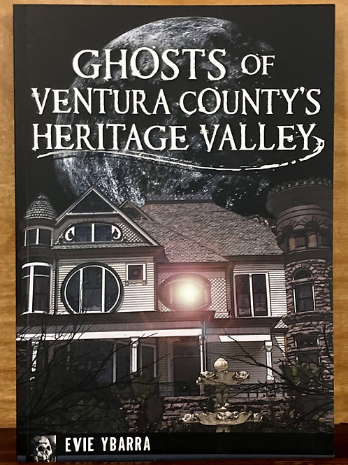 Ghosts of Ventura County's Heritage Valley by Evie Ybarra
