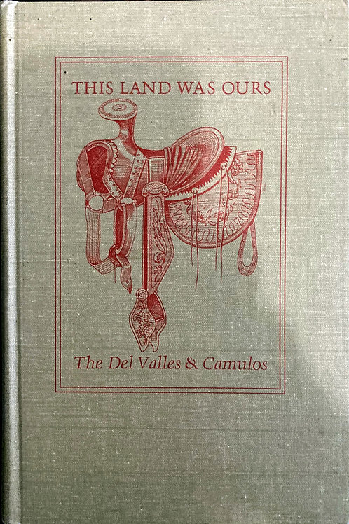 This Land was Ours, the Del Valles and Camulos by Wallace E. Smith