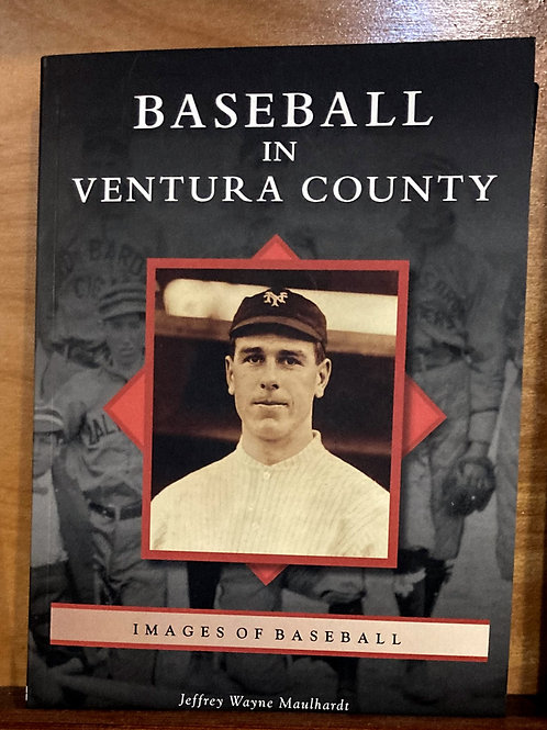 Baseball in Ventura County, by Jeffrey Wayne Maulhardt