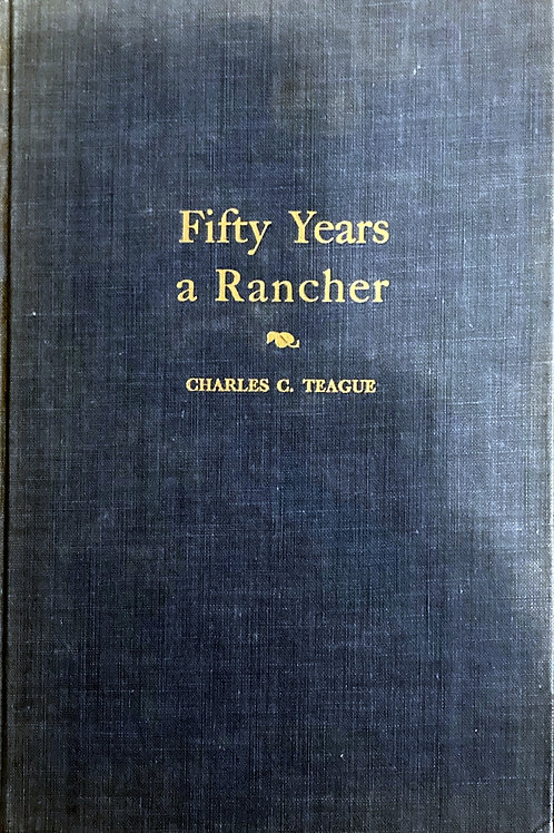 Fifty Years a Rancher, by Charles C. Teague