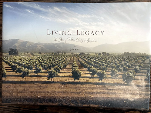 Living Legacy, the Story of Ventura County Agriculture by John Krist