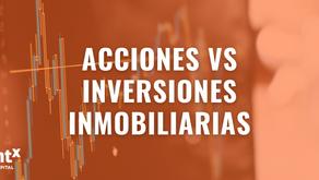 Acciones VS Inversiones Inmobiliarias ¿En cúal deberías de invertir?