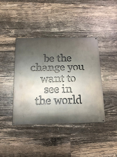 Be The Change Metal Sign