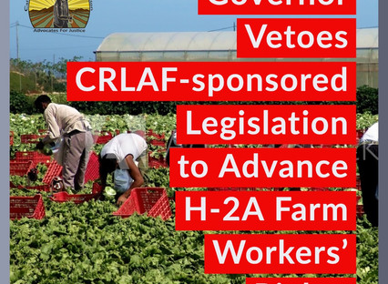 Governor Vetoes CRLAF-sponsored Legislation to Advance H2-A Farm Workers' Rights