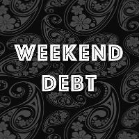 Weekend Debt