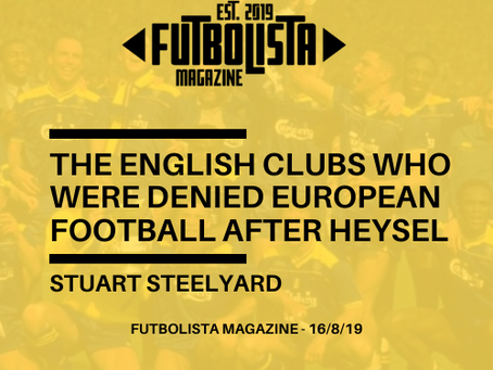 THE ENGLISH CLUBS WHO WERE DENIED EUROPEAN FOOTBALL AFTER HEYSEL