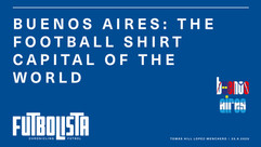 BUENOS AIRES: THE FOOTBALL SHIRT CAPITAL OF THE WORLD