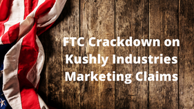 FTC Crackdown on Kushly Industries Marketing Claims