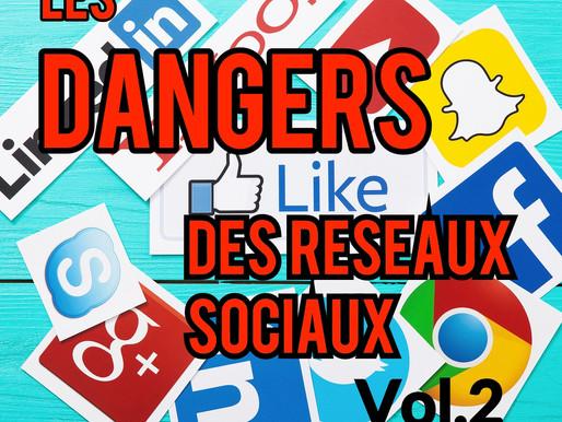 LES DANGERS DES RESEAUX SOCIAUX. Vol.2