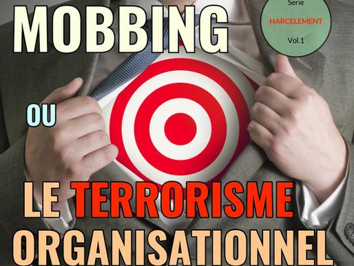 MOBBING OU LE TERRORISME ORGANISATIONNEL
