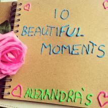 Alexandra's 10 Beautiful Moments