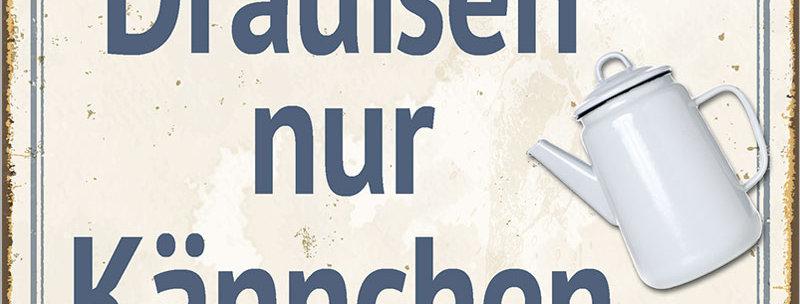"""Kult-Schild """"Draußen nur Kännchen"""""""