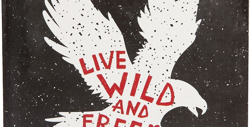 Live wild and free