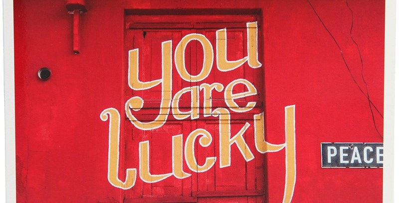 you are lucky