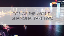 On Top of the World: Shanghai P2