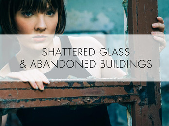 Shattered glass & abandoned buildings